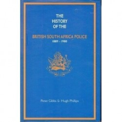 The History of the British South Africa Police: 1889 - 1980