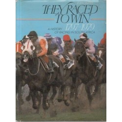 They Raced to Win: A History of Racing in South Africa 1797-1979