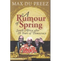 A Rumour Of Spring: South Africa After 20 Years Of Democracy (Signed)