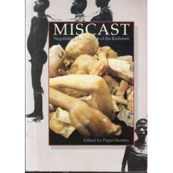 Miscast: Negotiating the Presence of the Bushmen (Signed by Skotnes)