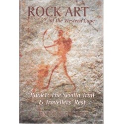 Rock Art of The Western Cape (Book 1: The Sevilla Trail & Travellers' Rest)