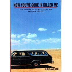 Now You've Gone and Killed Me: True Stories of Crime, Passion and Ballroom Dancing
