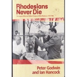 Rhodesians Never Die - The Impact of War and Political Change on White Rhodesia, c.1970-1980