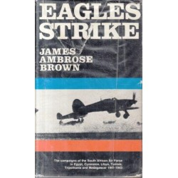 Eagles Strike: The Campaigns of the SAAF in Egypt, Cyrenaica, Libya, Tunisia, Tripolitania and Madagascar, 1941-1943