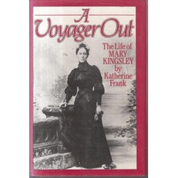A Voyager Out - the Life of Mary Kingsley
