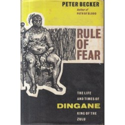 Rule of Fear, The Life and Times of Dingane, King of the Zulu