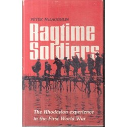 Ragtime Soldiers: The Rhodesian Experience in the First World War
