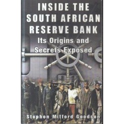 Inside The South African Reserve Bank - Its Origins and Secrets Exposed (Signed)