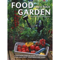 Food from Your Garden: A Southern African Guide to Growing Your Own Fruit, Vegetables and Herbs
