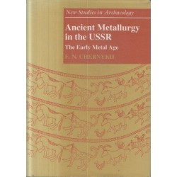 Ancient Metallurgy in the USSR: The Early Metal Age (New Studies in Archaeology)