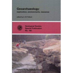 Geoarchaeology: Exploration, Environments, Resources (Geological Society Special Publication, No. 165)