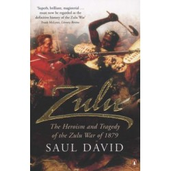 Zulu - The Heroism And Tragedy Of The Zulu War Of 1879