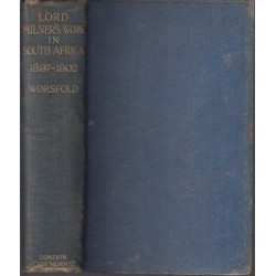 Lord Milner's Work in South Africa from its Commencement in 1897 to the Peace of Vereeniging in 1902