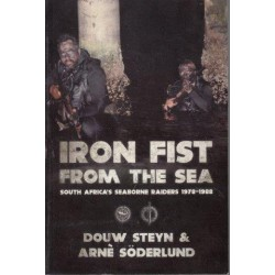 Iron Fist From The Sea: South Africa's Seaborne Raiders 1978-1988 (Signed)
