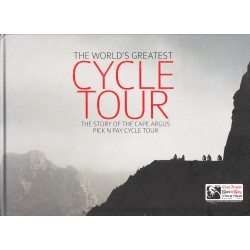 The World's Greatest Cycle Tour. The Story of the Cape Argus Pick n Pay Cycle Tour