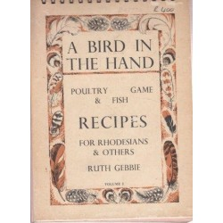A Bird in the Hand - Poultry, Game & Fish Recipes for Rhodesians and Others