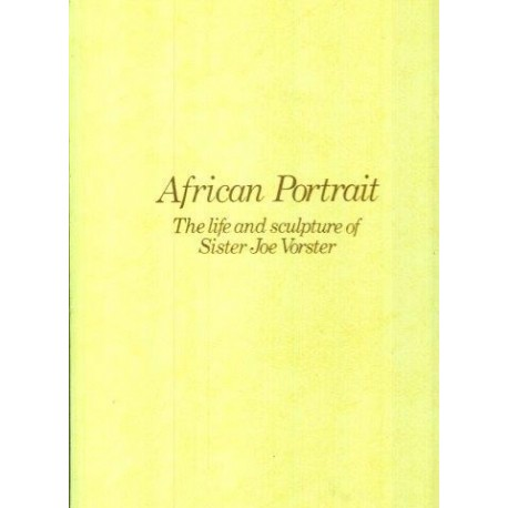 African Portrait - the Life and Sculpture of Sister Joe Vorster