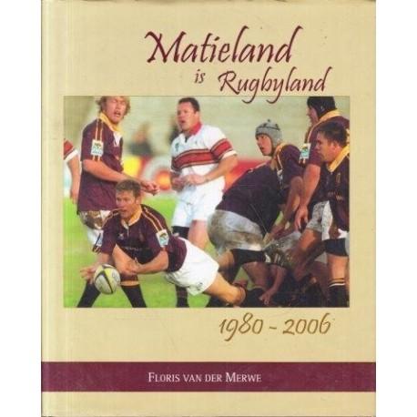 Matieland is Rugbyland 1980-2006