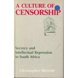 A Culture of Censorship: Secrecy and Intellectual Repression in South Africa
