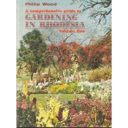 A Comprehensive Guide to Gardening in Rhodesia, Vol. I