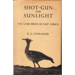 Shot-gun and Sunlight: The Game Birds of East Africa