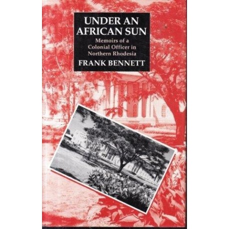 Under an African Sun: Memoirs of a Colonial Officer in Northern Rhodesia