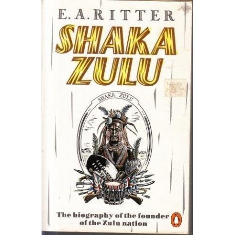 Shaka Zulu: The Biography Of The Founder Of The Zulu Nation